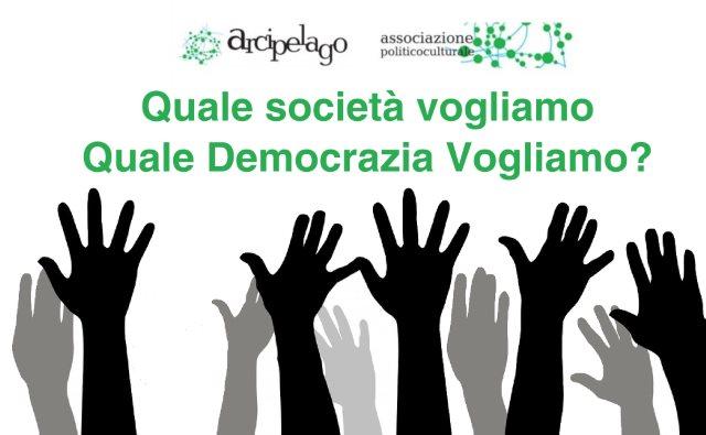 Quale società vogliamo e Quale Democrazia Vogliamo